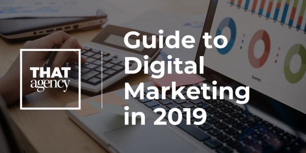 2019 Guide to Digital Marketing | THAT Agency