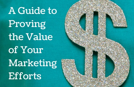 A Guide to Proving the Value of Your Marketing Efforts   THAT Agency